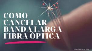 Como cancelar assinatura banda larga fibra óptica
