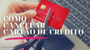 Como cancelar cartão de crédito, encerrar cartão
