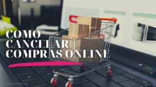 Como cancelar compras online, cancelamento compra na internet